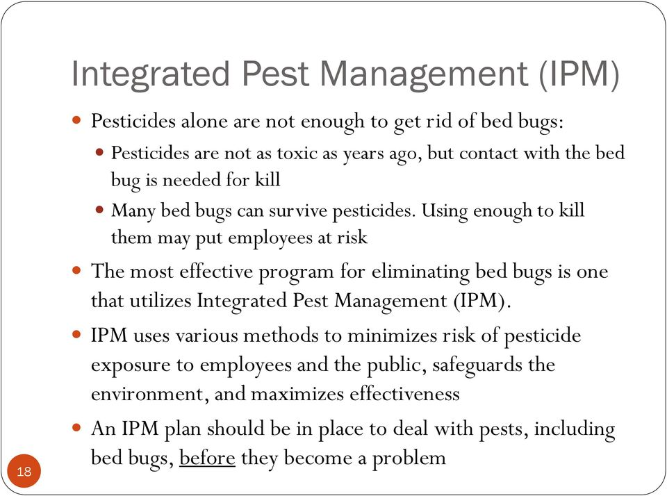 Using enough to kill them may put employees at risk The most effective program for eliminating bed bugs is one that utilizes Integrated Pest Management