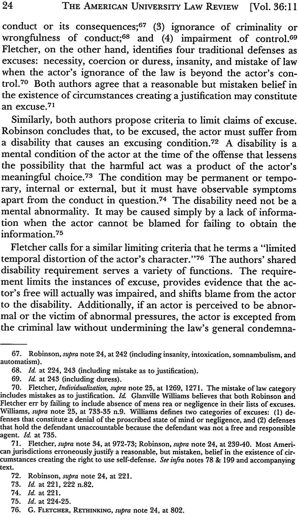 actor's control. 70 Both authors agree that a reasonable but mistaken belief in the existence of circumstances creating a justification may constitute an excuse.