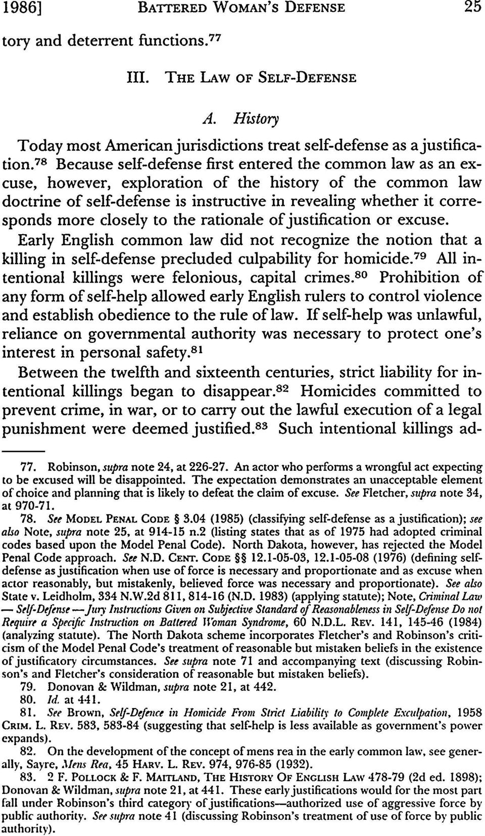 more closely to the rationale of justification or excuse. Early English common law did not recognize the notion that a killing in self-defense precluded culpability for homicide.