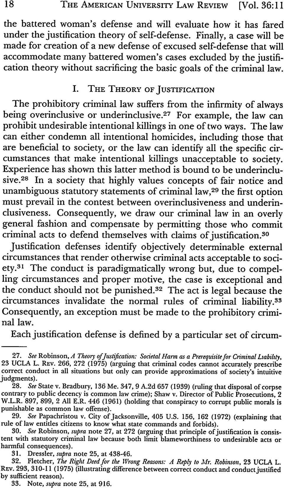 goals of the criminal law. I. THE THEORY OF JUSTIFICATION The prohibitory criminal law suffers from the infirmity of always being overinclusive or underinclusive.