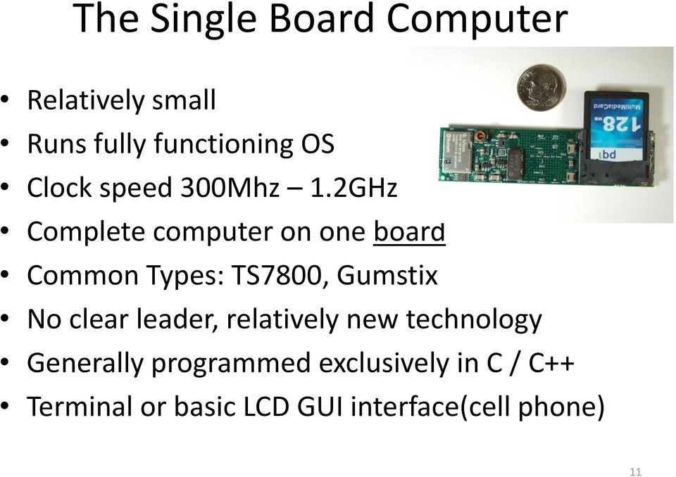 2GHz Complete computer on one board Common Types: TS7800, Gumstix No