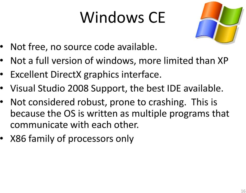 interface. Visual Studio 2008 Support, the best IDE available.