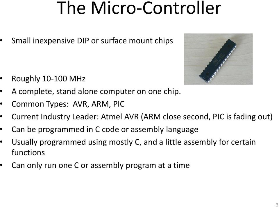Common Types: AVR, ARM, PIC Current Industry Leader: Atmel AVR (ARM close second, PIC is fading out)