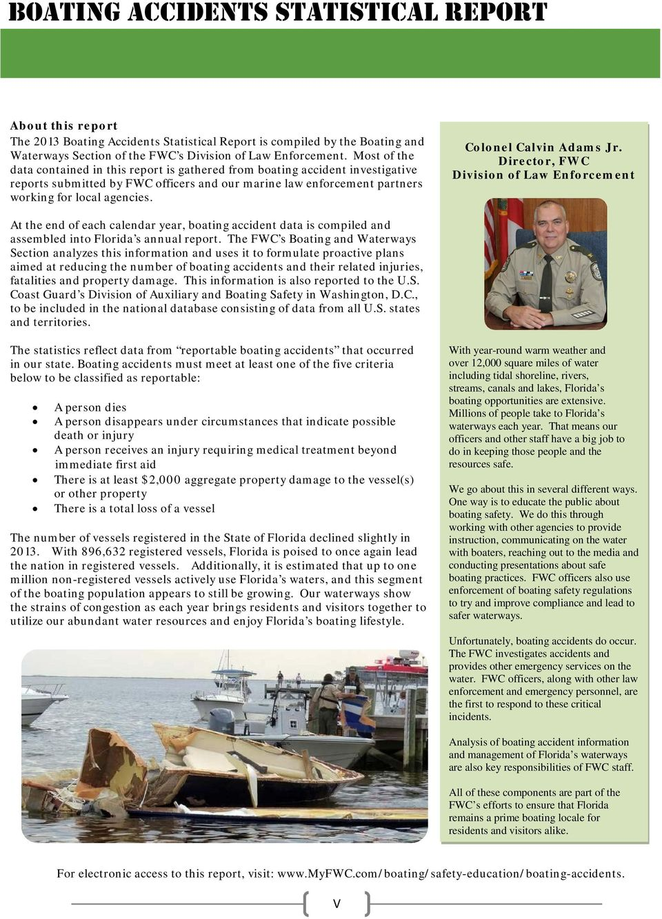 Colonel Calvin Adams Jr. Director, FWC Division of Law Enforcement At the end of each calendar year, boating accident data is compiled and assembled into Florida s annual report.