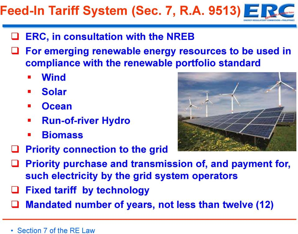 renewable portfolio standard Wind Solar Ocean Run-of-river Hydro Biomass Priority connection to the grid Priority