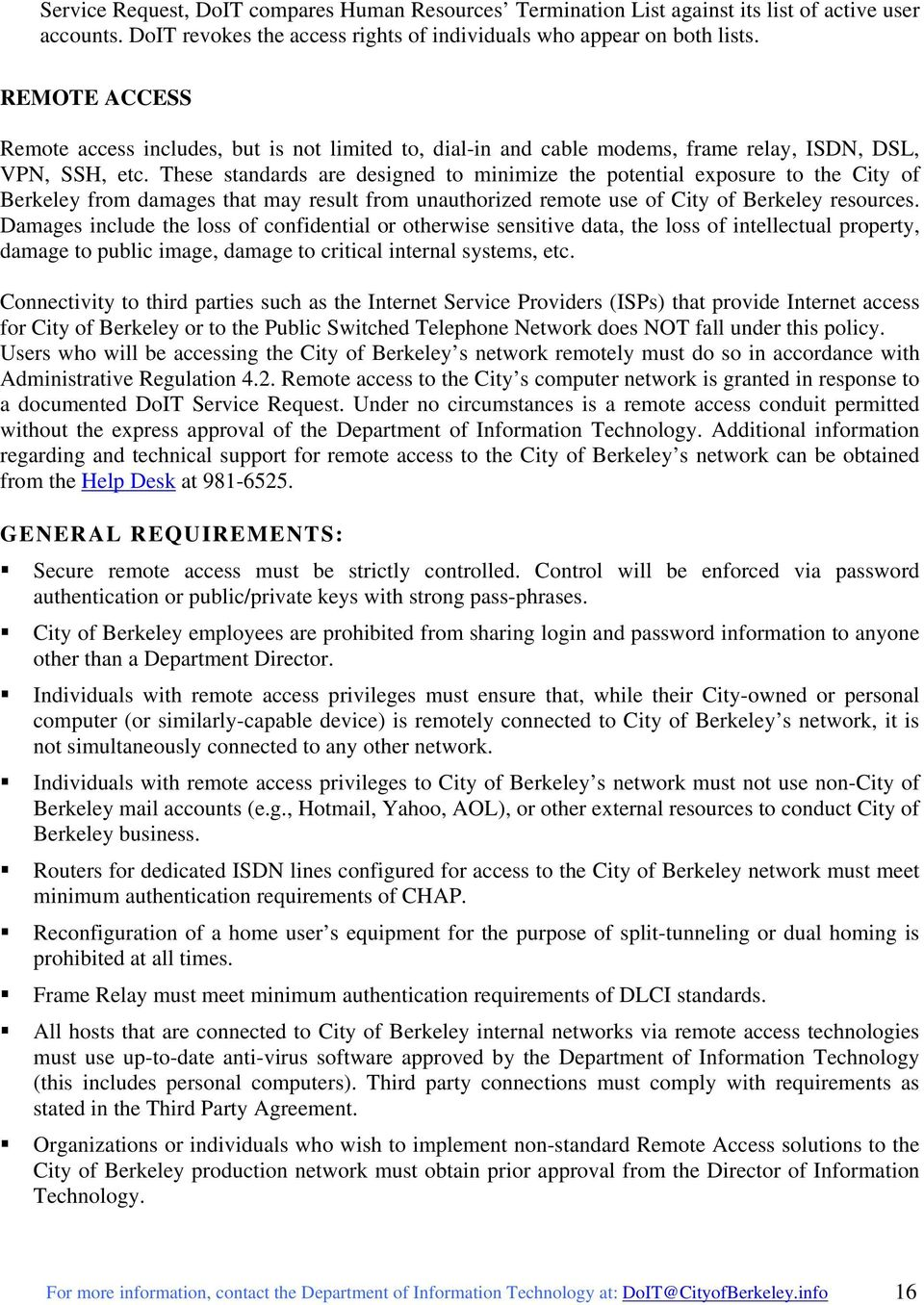 These standards are designed to minimize the potential exposure to the City of Berkeley from damages that may result from unauthorized remote use of City of Berkeley resources.