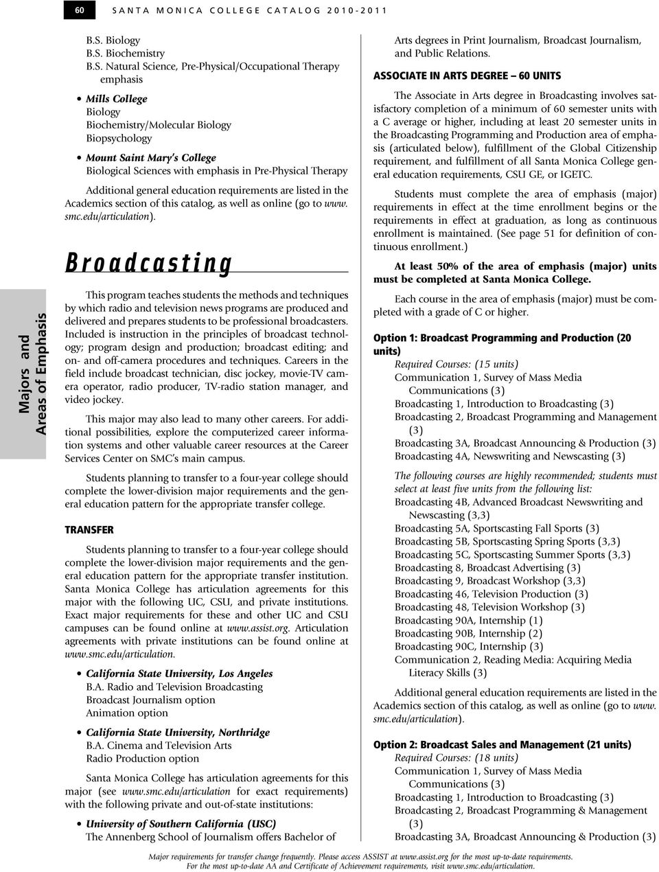 section of this catalog, as well as online (go to www. smc.edu/articulation).