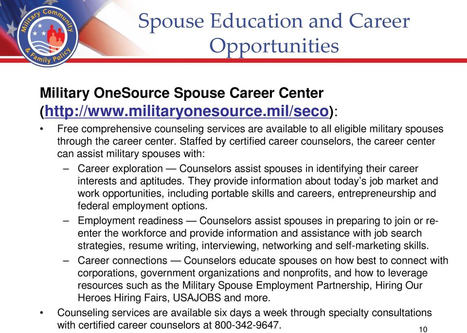 Staffed by certified career counselors, the career center can assist military spouses with: Career exploration Counselors assist spouses in identifying their career interests and aptitudes.