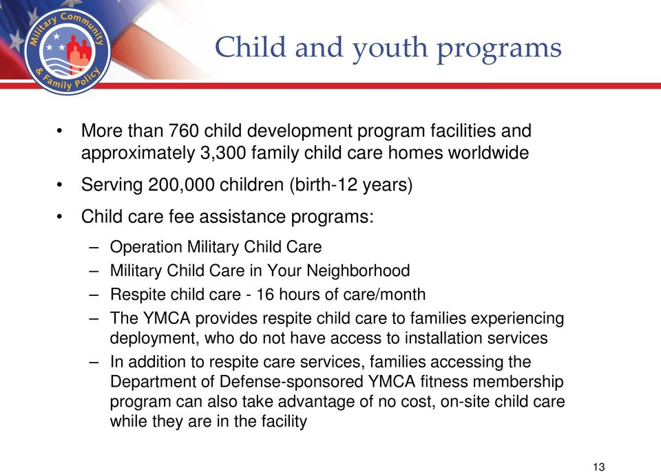 care/month The YMCA provides respite child care to families experiencing deployment, who do not have access to installation services In addition to respite care