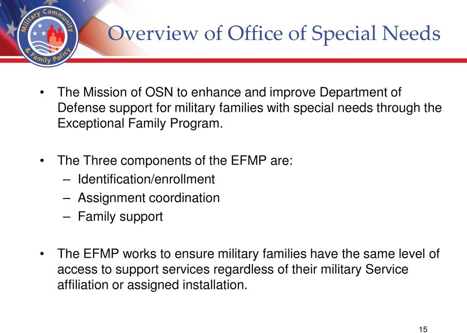 The Three components of the EFMP are: Identification/enrollment Assignment coordination Family support The EFMP