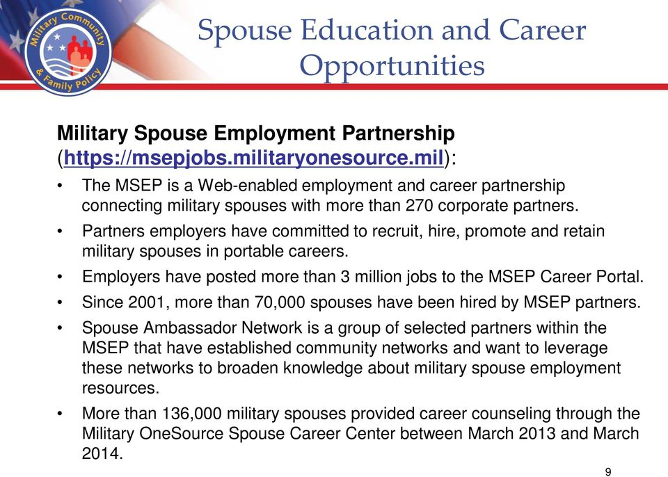 Partners employers have committed to recruit, hire, promote and retain military spouses in portable careers. Employers have posted more than 3 million jobs to the MSEP Career Portal.