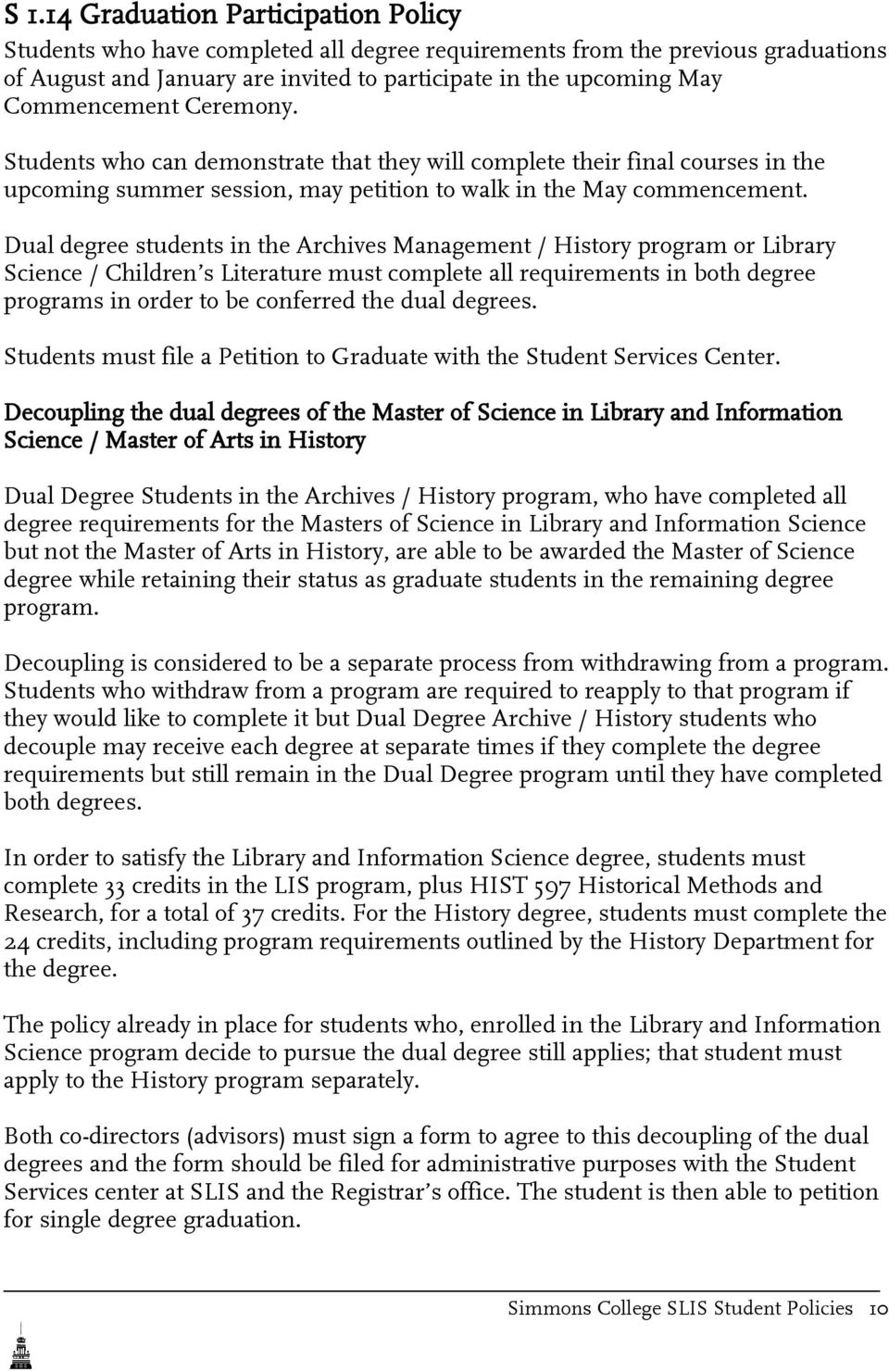 Dual degree students in the Archives Management / History program or Library Science / Children s Literature must complete all requirements in both degree programs in order to be conferred the dual