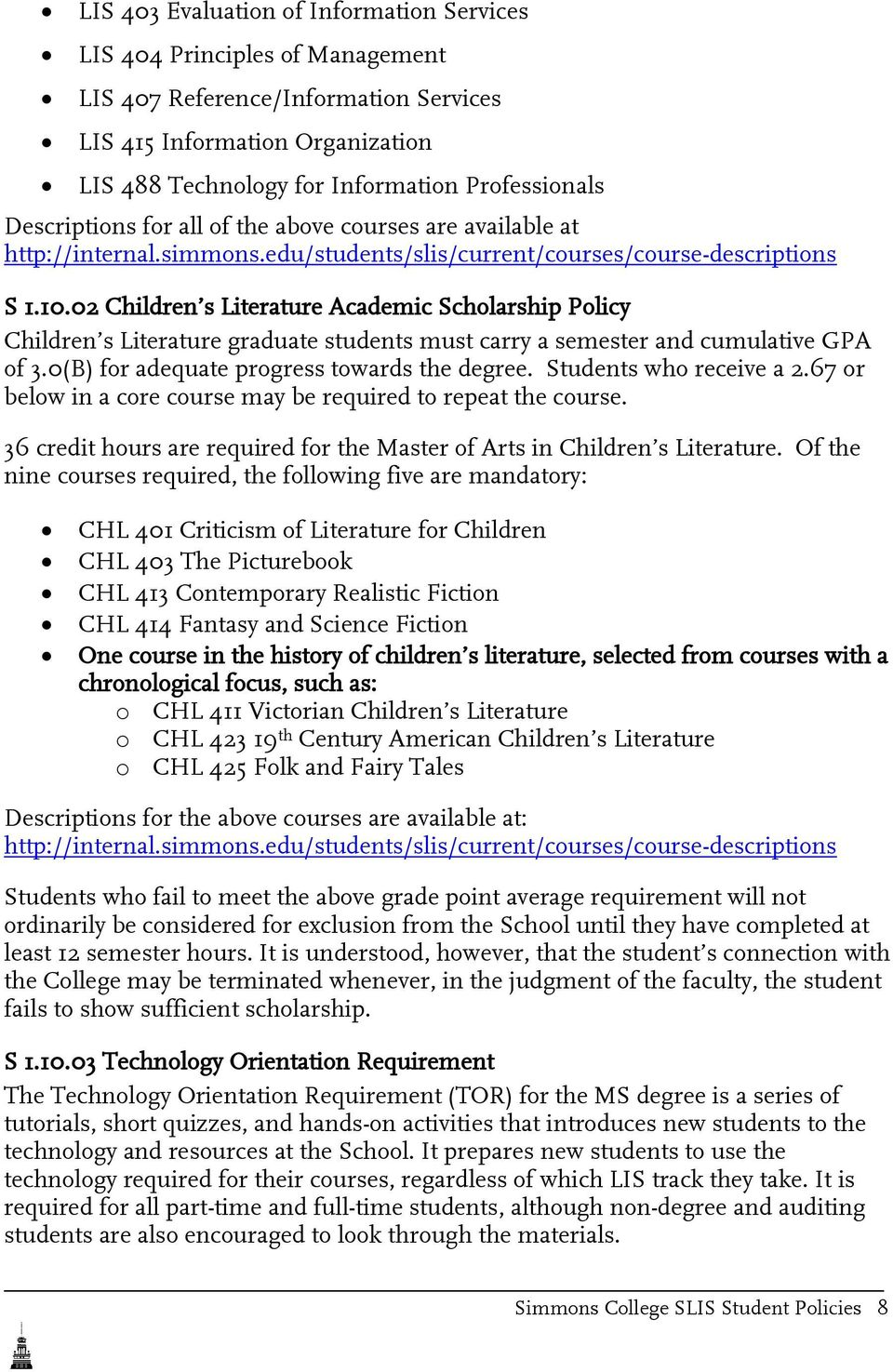 02 Children s Literature Academic Scholarship Policy Children s Literature graduate students must carry a semester and cumulative GPA of 3.0(B) for adequate progress towards the degree.
