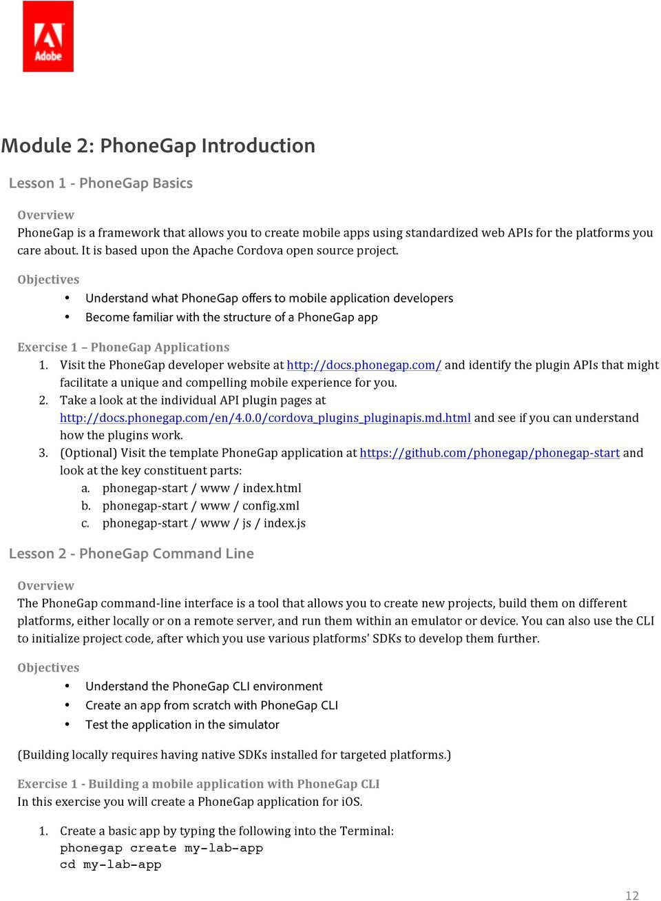 Objectives Understand what PhoneGap offers to mobile application developers Become familiar with the structure of a PhoneGap app Exercise 1 PhoneGap Applications 1.