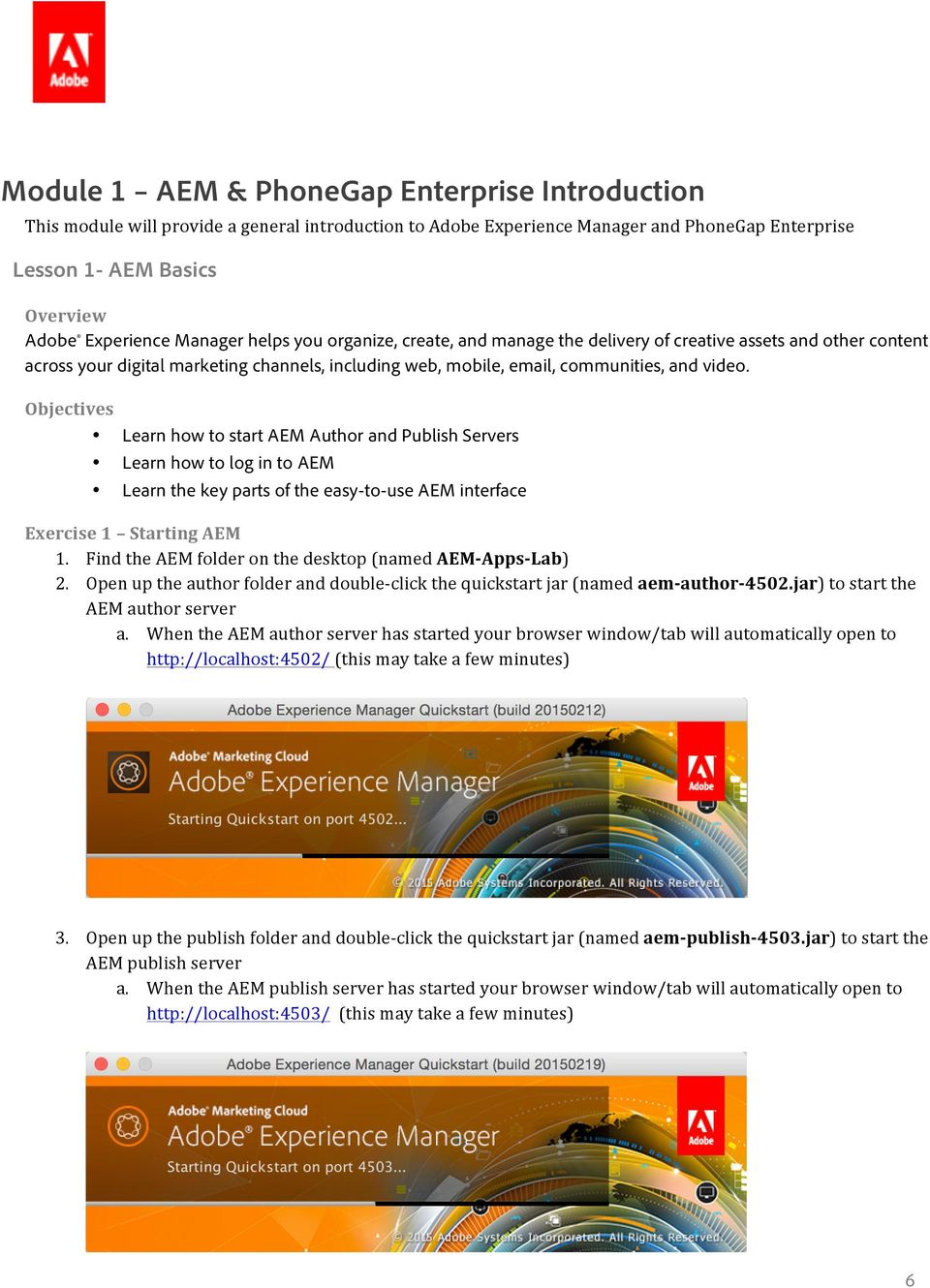Objectives Learn how to start AEM Author and Publish Servers Learn how to log in to AEM Learn the key parts of the easy-to-use AEM interface Exercise 1 Starting AEM 1.