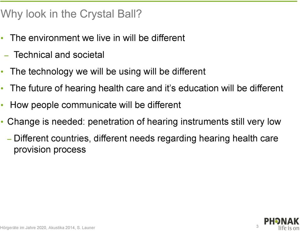 How people communicate will be different Change is needed: penetration of hearing instruments