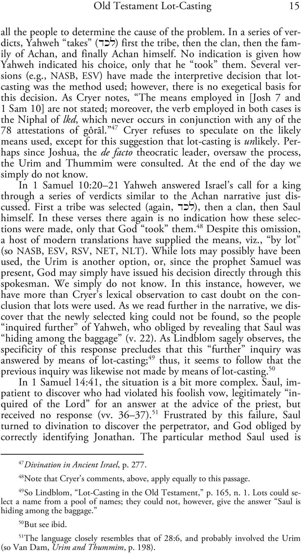 No indication is given how Yahweh indicated his choice, only that he took them. Several versions (e.g., NASB, ESV) have made the interpretive decision that lotcasting was the method used; however, there is no exegetical basis for this decision.