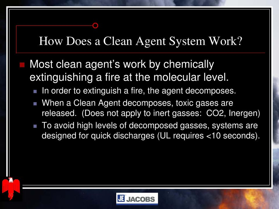 In order to extinguish a fire, the agent decomposes.