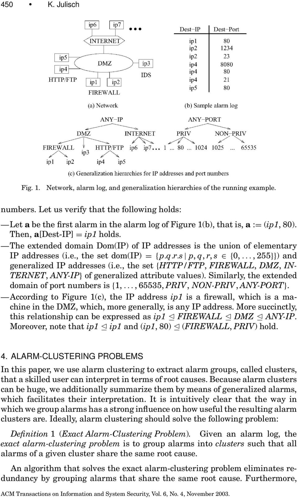 The extended domain Dom(IP) of IP addresses is the union of elementary IP addresses (i.e., the set dom(ip) ={p.q.r.s p,q,r,s {0,..., 255}}) and generalized IP addresses (i.e., the set {HTTP/FTP, FIREWALL, DMZ, IN- TERNET, ANY-IP} of generalized attribute values).