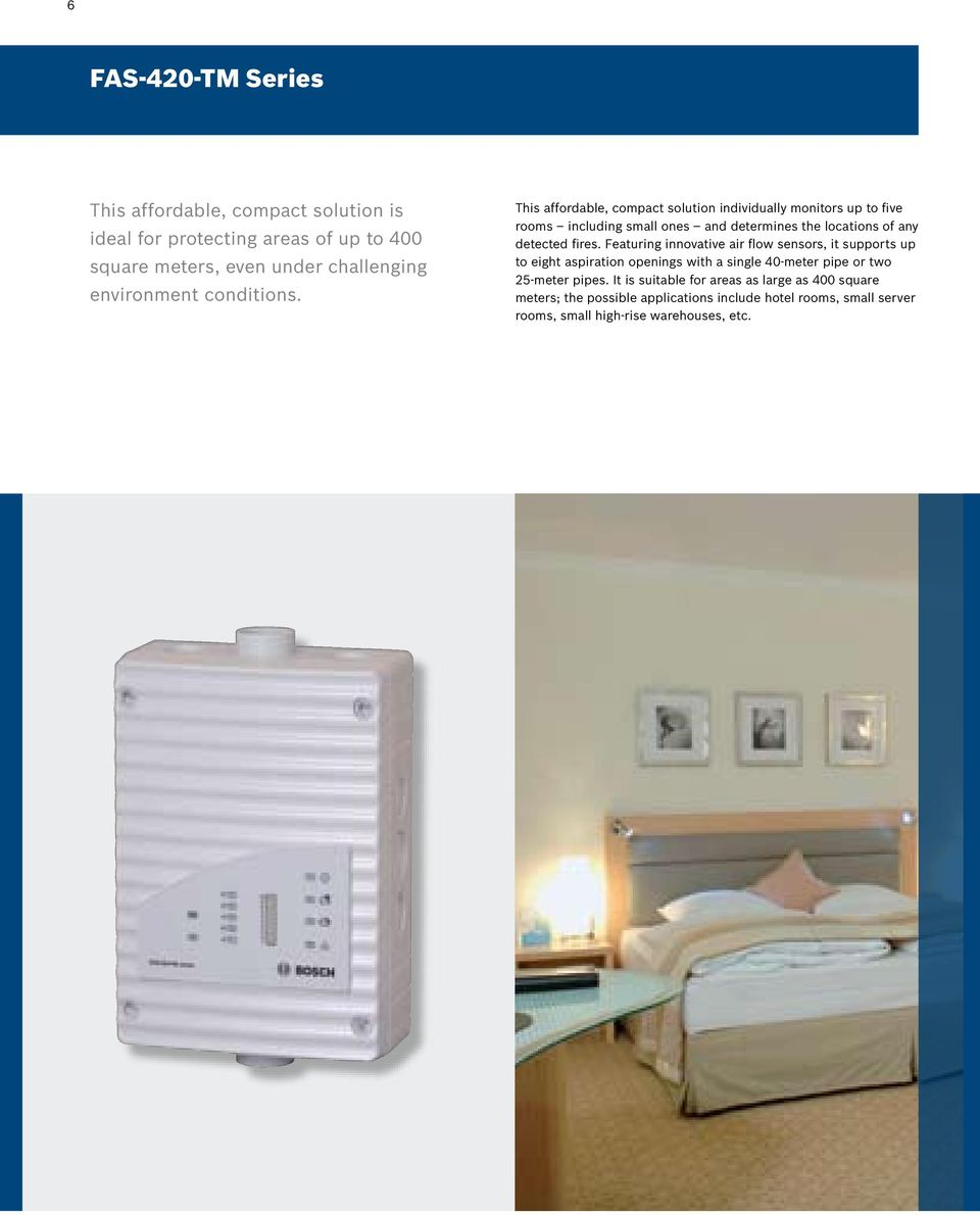 This affordable, compact solution individually monitors up to five rooms including small ones and determines the locations of any detected fires.
