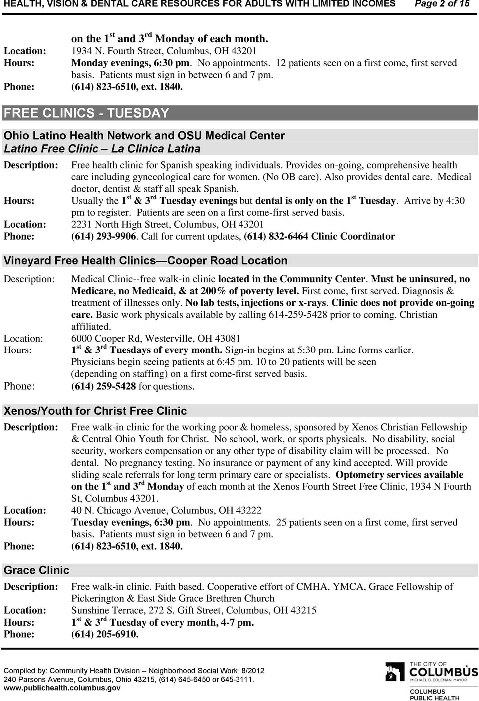 FREE CLINICS - TUESDAY Ohio Latino Health Network and OSU Medical Center Latino Free Clinic La Clinica Latina Free health clinic for Spanish speaking individuals.