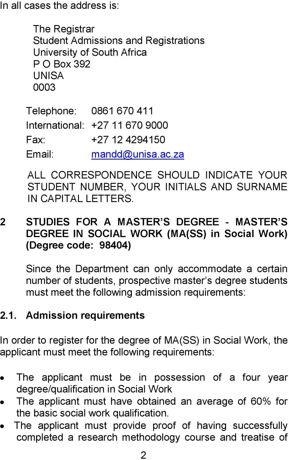 2 STUDIES FOR A MASTER S DEGREE - MASTER S DEGREE IN SOCIAL WORK (MA(SS) in Social Work) (Degree code: 98404) Since the Department can only accommodate a certain number of students, prospective
