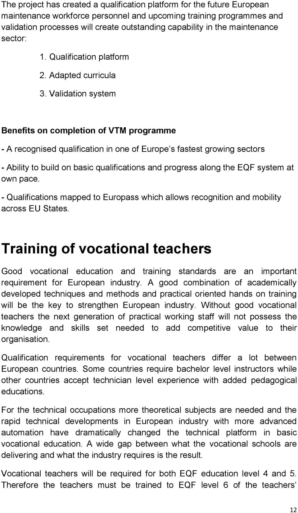 Validation system Benefits on completion of VTM programme - A recognised qualification in one of Europe s fastest growing sectors - Ability to build on basic qualifications and progress along the EQF