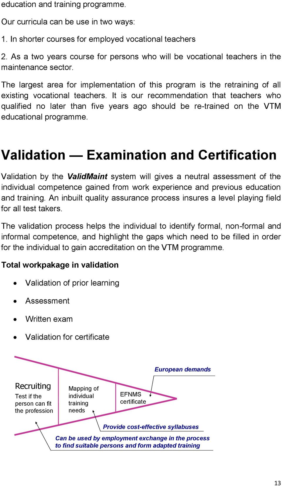 It is our recommendation that teachers who qualified no later than five years ago should be re-trained on the VTM educational programme.