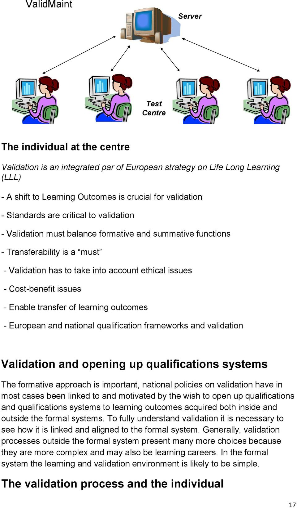 - Enable transfer of learning outcomes - European and national qualification frameworks and validation Validation and opening up qualifications systems The formative approach is important, national