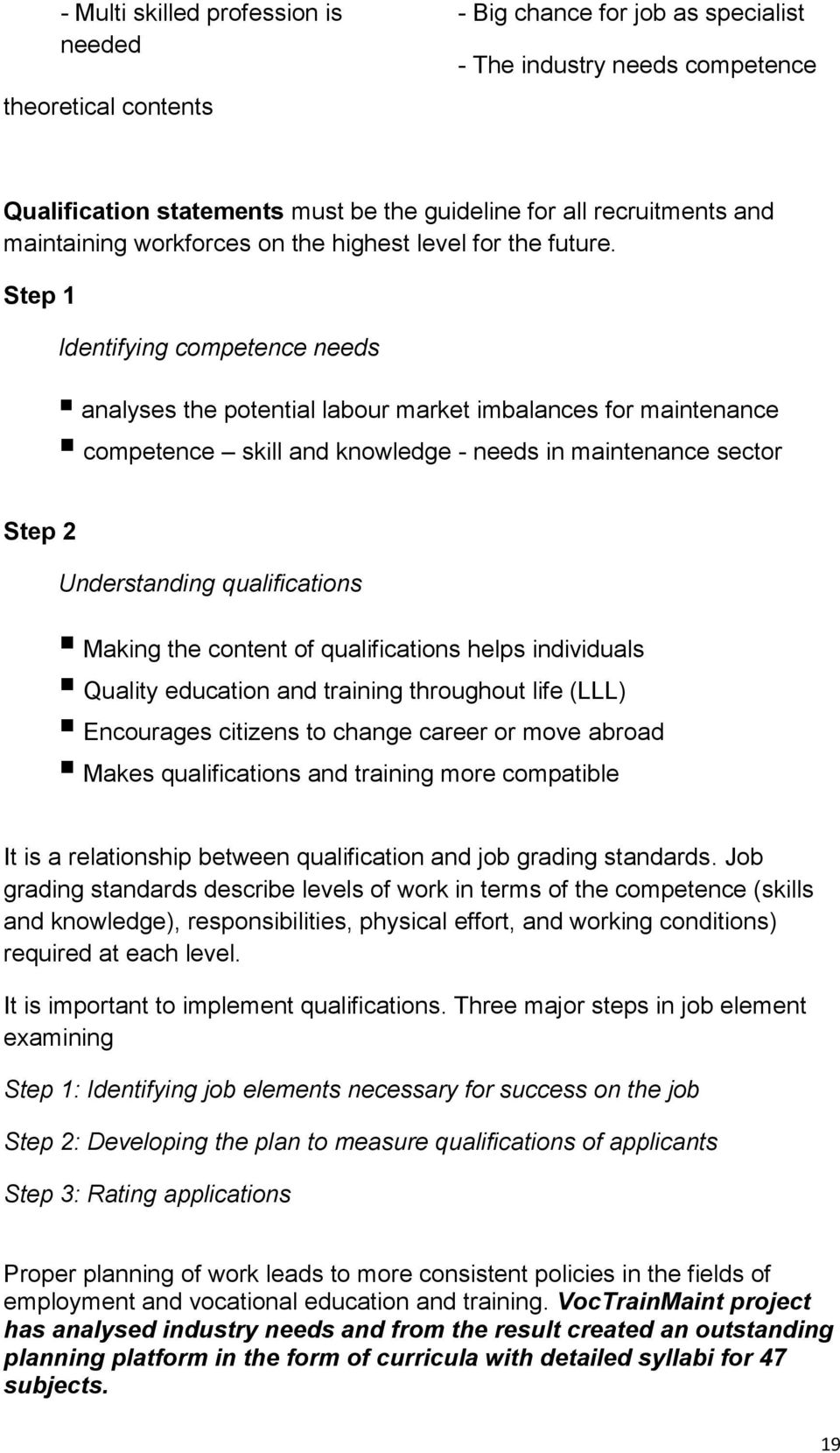 Step 1 Identifying competence needs analyses the potential labour market imbalances for maintenance competence skill and knowledge - needs in maintenance sector Step 2 Understanding qualifications