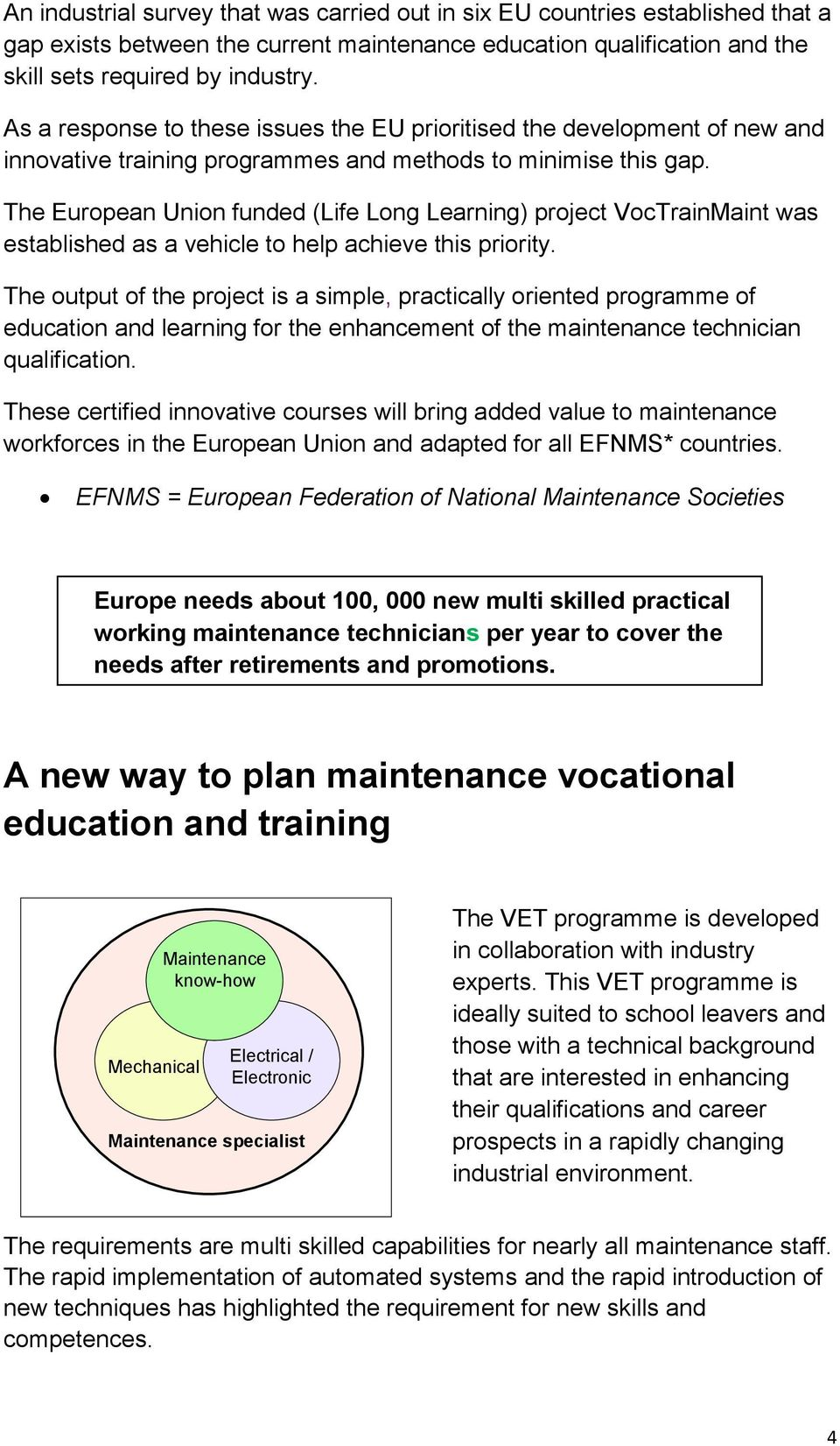 The European Union funded (Life Long Learning) project VocTrainMaint was established as a vehicle to help achieve this priority.