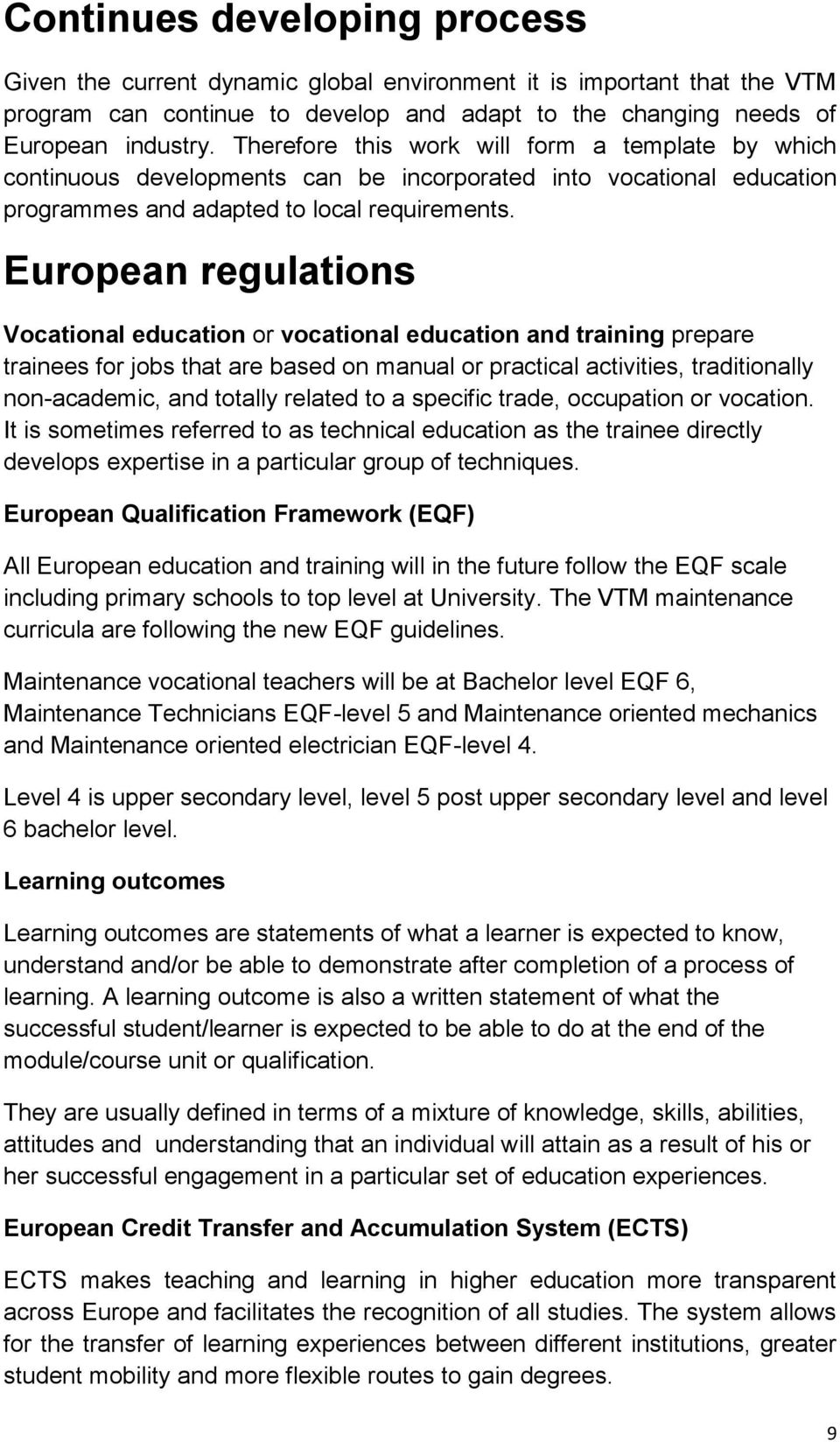 European regulations Vocational education or vocational education and training prepare trainees for jobs that are based on manual or practical activities, traditionally non-academic, and totally