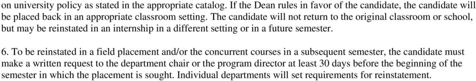 The candidate will not return to the original classroom or school, but may be reinstated in an internship in a different setting or in a future semester. 6.