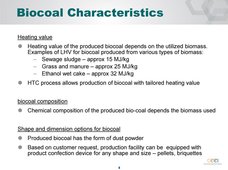 HTC process allows production of biocoal with tailored heating value biocoal composition Chemical composition of the produced bio-coal depends the biomass used