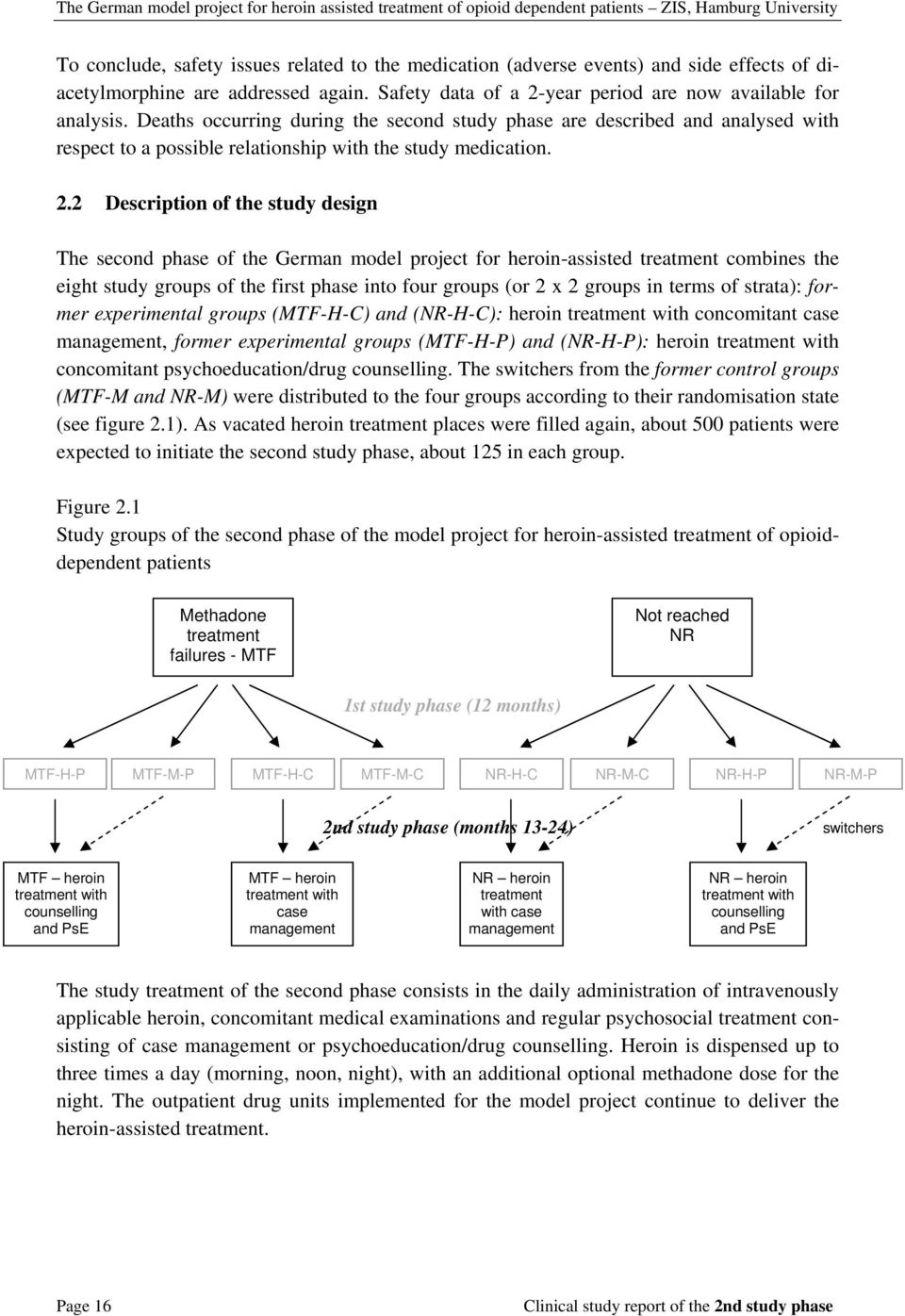 2 Description of the study design The second phase of the German model project for heroin-assisted treatment combines the eight study groups of the first phase into four groups (or 2 x 2 groups in