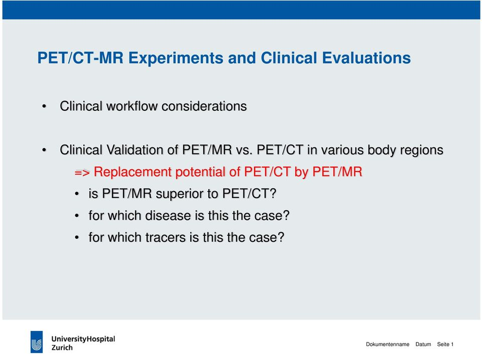 PET/CT in various body regions => Replacement potential of PET/CT by PET/MR is