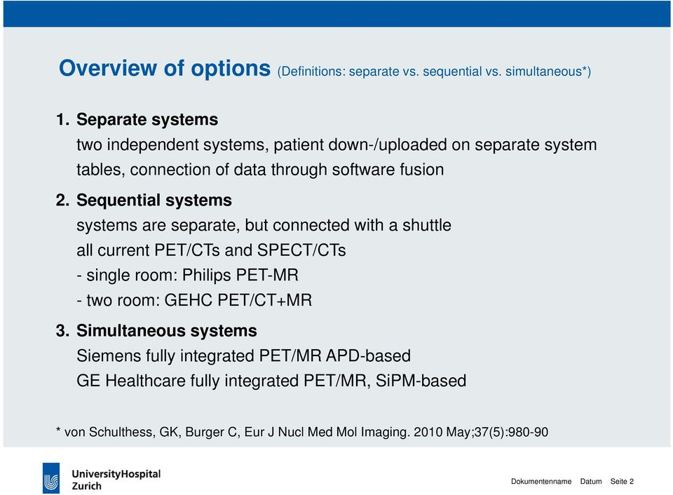 Sequential systems systems are separate, but connected with a shuttle all current PET/CTs and SPECT/CTs - single room: Philips PET-MR - two room: GEHC