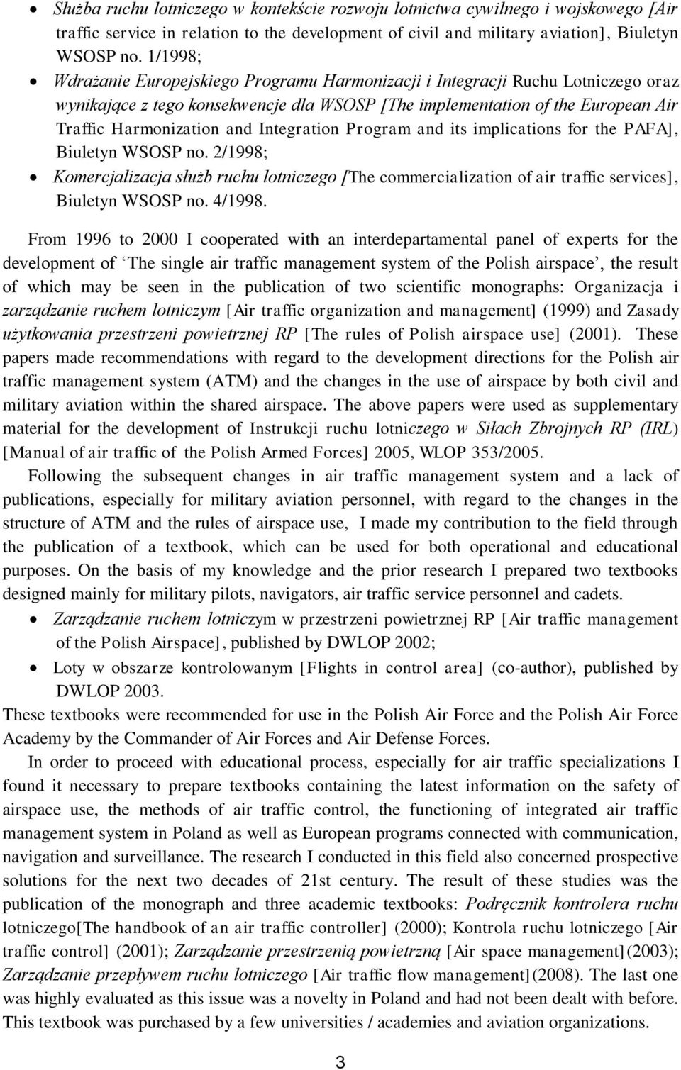 Integration Program and its implications for the PAFA], Biuletyn WSOSP no. 2/1998; Komercjalizacja służb ruchu lotniczego [The commercialization of air traffic services], Biuletyn WSOSP no. 4/1998.