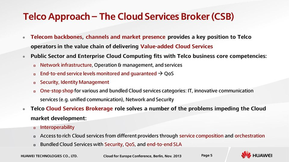 guaranteed QoS Security, Identity Management One-stop shop for various and bundled Cloud services categories: IT, innovative communication services (e.g. unified communication), Network and Security