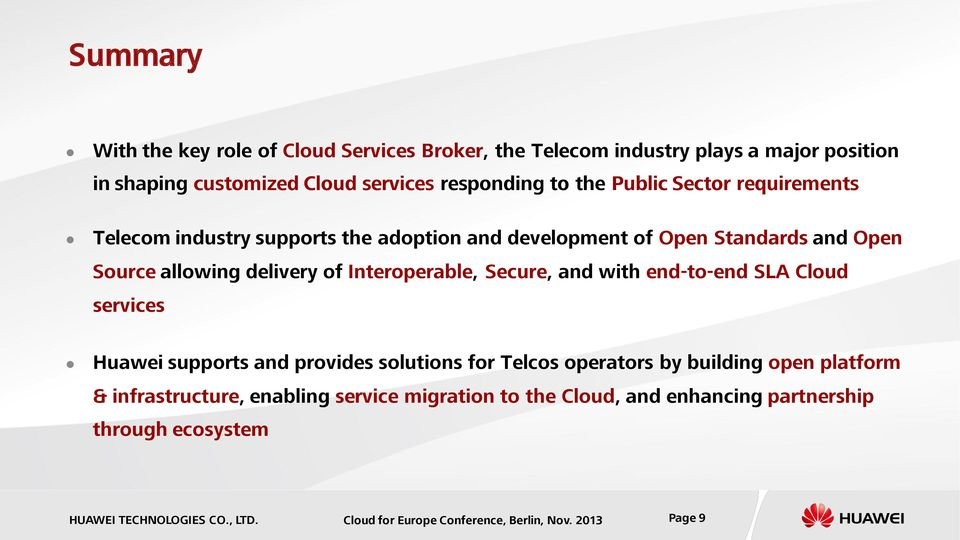 Interoperable, Secure, and with end-to-end SLA Cloud services Huawei supports and provides solutions for Telcos operators by building open