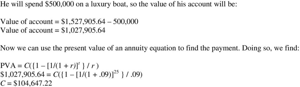 64 Now we can use the present value of an annuity equation to find the payment.
