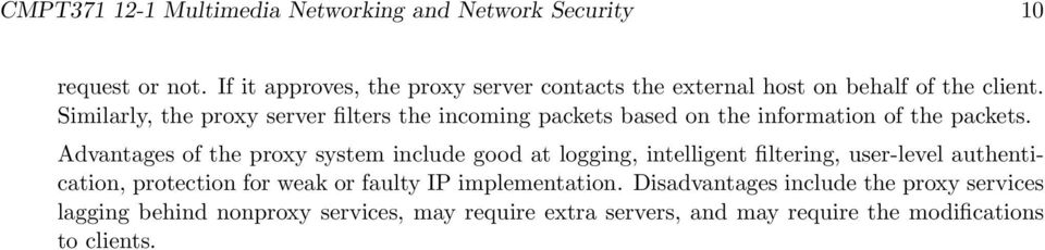 Similarly, the proxy server filters the incoming packets based on the information of the packets.
