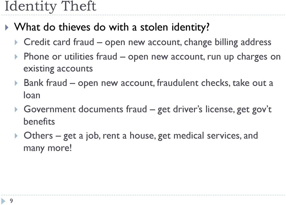 account, run up charges on existing accounts Bank fraud open new account, fraudulent checks, take