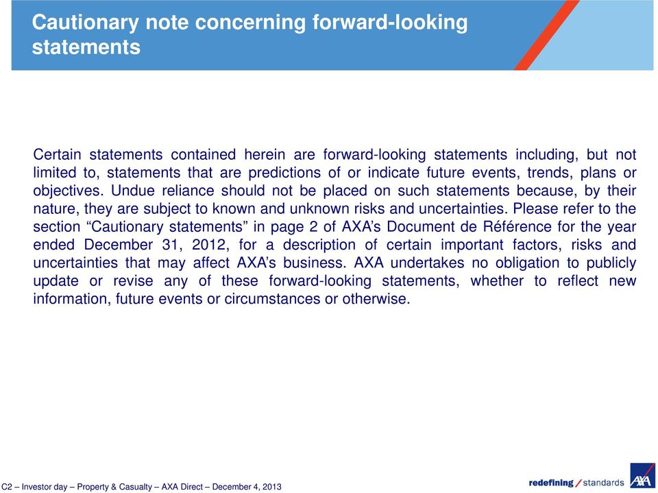 Please refer to the section Cautionary statements in page 2 of AXA s Document de Référence for the year ended December 31, 2012, for a description of certain important factors, risks and