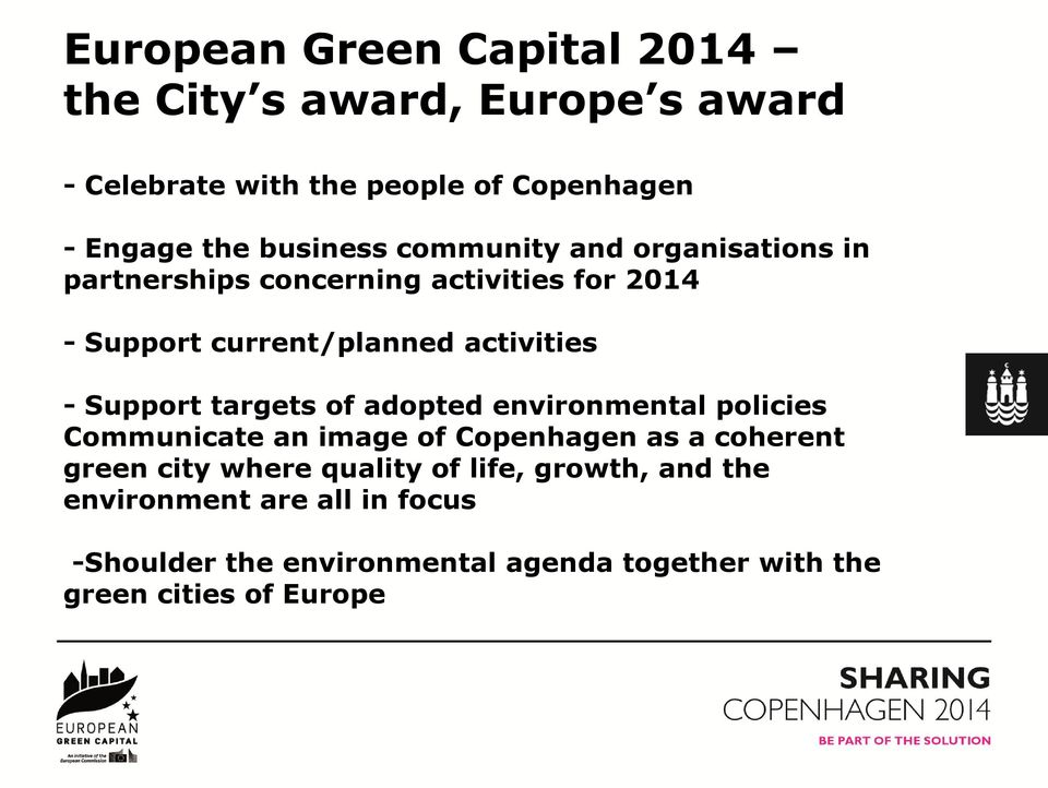 Support targets of adopted environmental policies Communicate an image of Copenhagen as a coherent green city where