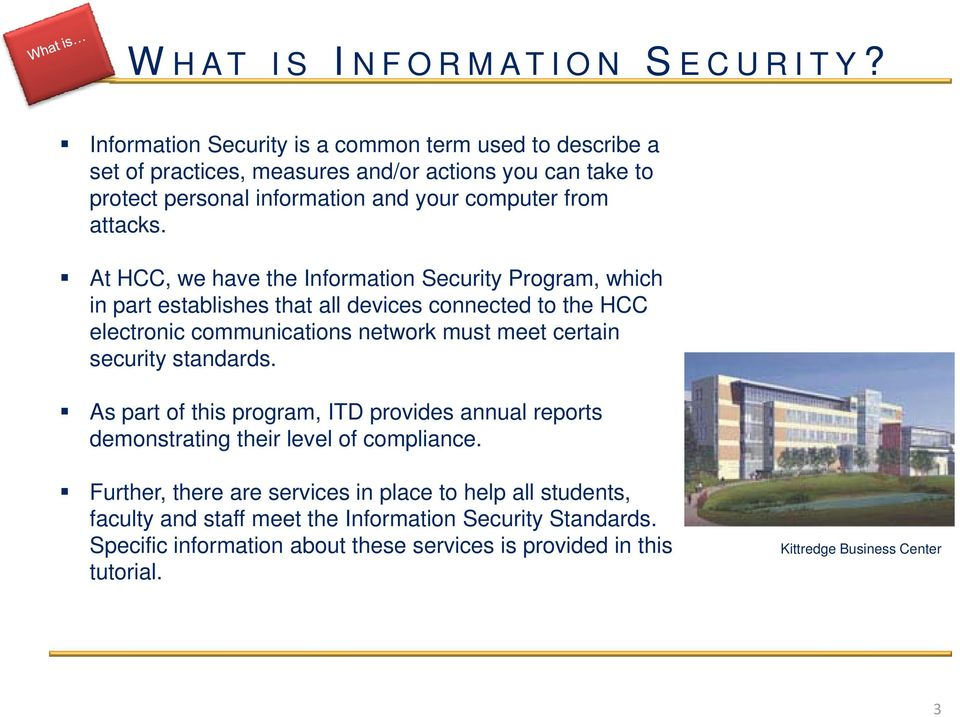 At HCC, we have the Information Security Program, which in part establishes that all devices connected to the HCC electronic communications network must meet certain security