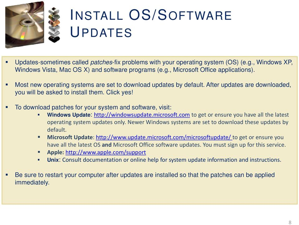 To download patches for your system and software, visit: Windows Update: http://windowsupdate.microsoft.com to get or ensure you have all the latest operating system updates only.