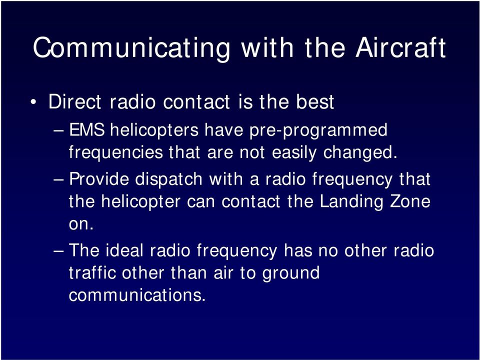 Provide dispatch with a radio frequency that the helicopter can contact the