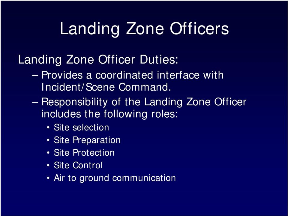 Responsibility of the Landing Zone Officer includes the following