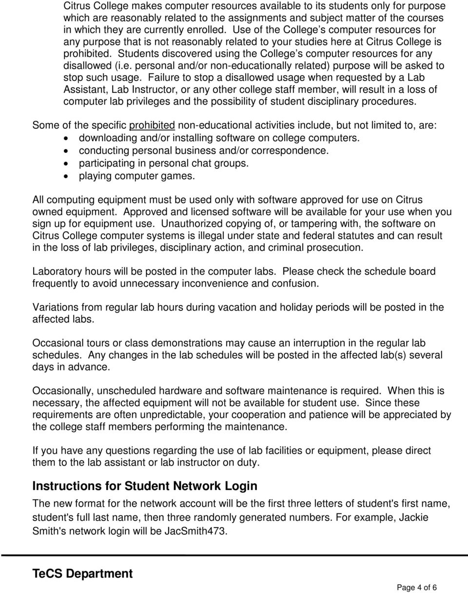 Students discovered using the College s computer resources for any disallowed (i.e. personal and/or non-educationally related) purpose will be asked to stop such usage.